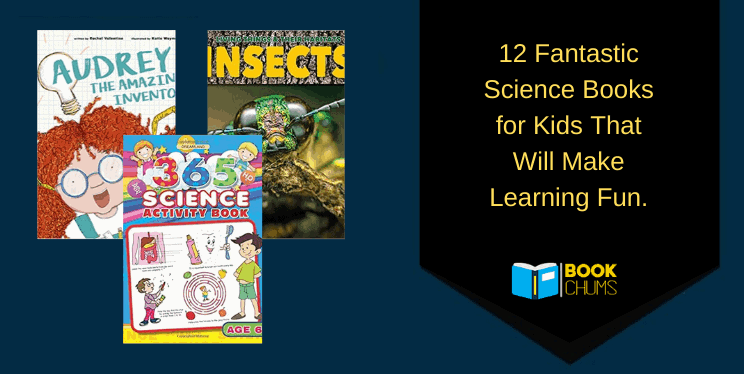 12 Fantastic Science Books for Kids That Will Make Learning Fun