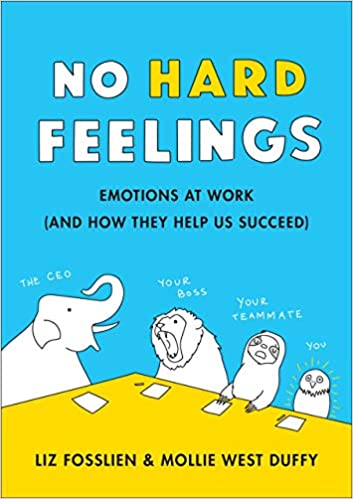 No Hard Feelings - The Secret Power of Embracing Emotions at Work