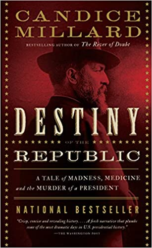 The destiny of the Republic: A Tale of Madness, Medicine and the Murder of a President