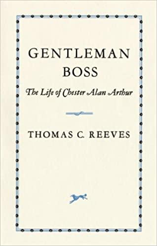 Gentleman Boss: The Life of Chester Alan Arthur