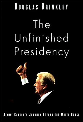 The Unfinished Presidency: Jimmy Carter's Journey Beyond the White House