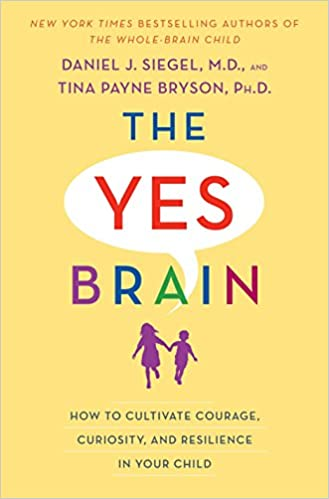 The Yes Brain- How to Cultivate Courage, Curiosity, and Resilience in Your Child