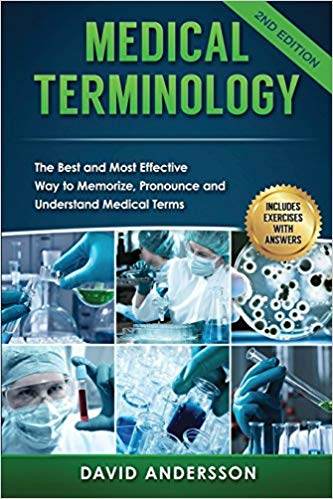 Medical Terminology: The Best and Most Effective Way to Memorize, Pronounce and Understand Medical Terms